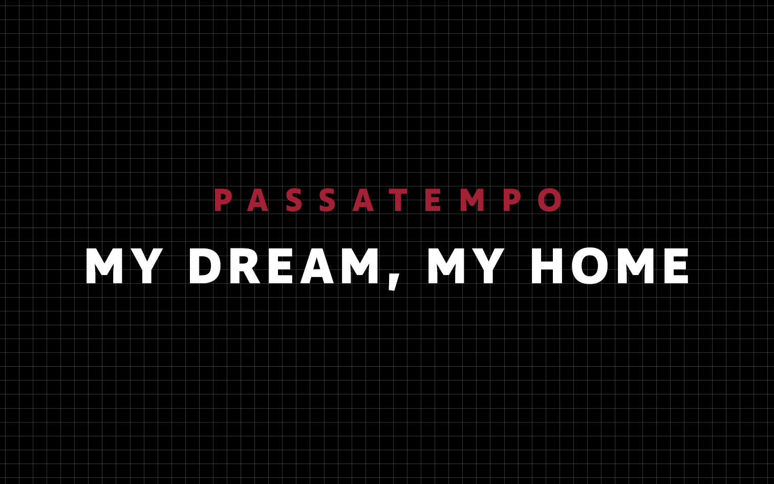 Passatempo: MY DREAM, MY HOME